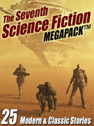 The Seventh Science Fiction Megapack: 25 Modern and Classic Stories
