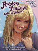 Ashley Tisdale: Life Is Sweet!: An Unauthorized Biography