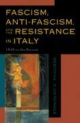 Fascism, Anti-Fascism, and the Resistance in Italy: 1919 to the Present
