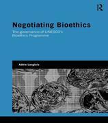 Negotiating Bioethics: The Governance of UNESCO S Bioethics Programme