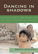 Dancing in Shadows: Sihanouk, the Khmer Rouge, and the United Nations in Cambodia