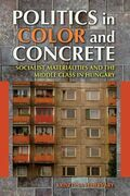 Politics in Color and Concrete: Socialist Materialities and the Middle Class in Hungary