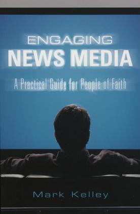 Engaging News Media: A Practical Guide for People of Faith