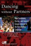 Dancing Without Partners: How Candidates, Parties, and Interest Groups Interact in the Presidential Campaign