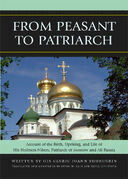 From Peasant to Patriarch: Account of the Birth, Upbringing, and Life of His Holiness Nikon, Patriarch of Moscow and All Russia