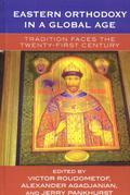 Eastern Orthodoxy in a Global Age: Tradition Faces the 21st Century