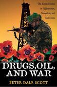 Drugs, Oil, and War: The United States in Afghanistan, Colombia, and Indochina