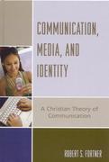 Communication, Media, and Identity: A Christian Theory of Communication