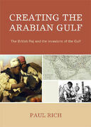 Creating the Arabian Gulf: The British Raj and the Invasions of the Gulf