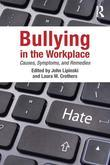 Bullying in the Workplace: Symptoms, Causes and Remedies