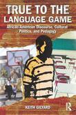 True to the Language Game: African American Discourse, Cultural Politics, and Pedagogy