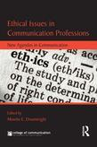 Ethical Issues in Communication Professions: New Agendas in Communication