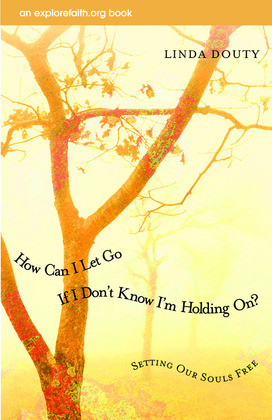 How Can I Let Go If I Don't Know I'm Holding On?: Setting Our Souls Free