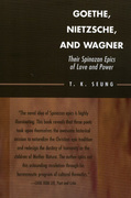 Goethe, Nietzsche, and Wagner: Their Spinozan Epics of Love and Power