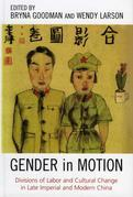 Gender in Motion: Divisions of Labor and Cultural Change in Late Imperial and Modern China