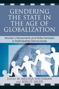 Gendering the State in the Age of Globalization: Women's Movements and State Feminism in Postindustrial Democracies