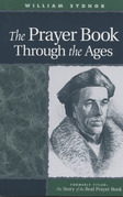 Prayer Book Through the Ages: A Revised Edition of the Story of the Real Prayer Book