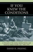 'If You Knew the Conditions': A Chronicle of the Indian Medical Service and American Indian Health Care, 1908-1955