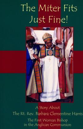Miter Fits Just Fine: A Story about the Rt. Rev. Barbara Clementine Harris: The First Woman Bishop in the Anglican Communion
