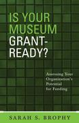 Is Your Museum Grant-Ready?: Assessing Your Organization's Potential for Funding