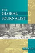 The Global Journalist: News and Conscience in a World of Conflict