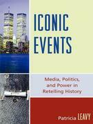 Iconic Events: Media, Politics, and Power in Retelling History