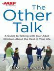 AARP The Other Talk: A Guide to Talking with Your Adult Children about the Rest of Your Life