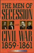 The Men of Secession and Civil War, 1859-1861