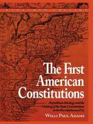 Willi Paul Adams - The First American Constitutions: Republican Ideology and the Making of the State Constitutions in the Revolutionary Era