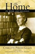 Charlotte Perkins Gilman - The Home: Its Work and Influence