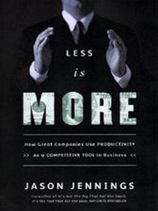 Less Is More: How Great Companies Improve Productivity without Layoffs