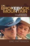 On Brokeback Mountain: Meditations about Masculinity, Fear, and Love in the Story and the Film
