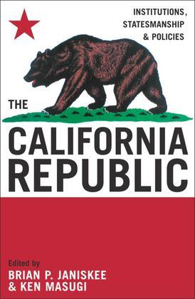 The California Republic: Institutions, Statesmanship, and Policies
