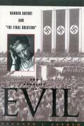 The Banality of Evil: Hannah Arendt and 'The Final Solution'