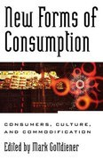 New Forms of Consumption: Consumers, Culture, and Commodification