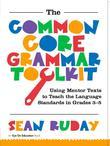 Common Core Grammar Toolkit, The: Using Mentor Texts to Teach the Language Standards in Grades 3-5