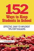 152 Ways to Keep Students in School: Effective, Easy-To-Implement Tips for Teachers