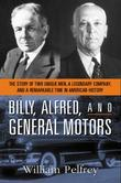 Billy, Alfred, and General Motors: The Story of Two Unique Men, a Legendary Company, and a Remarkable Time in American History