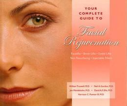 Your Complete Guide to Facial Rejuvenation Facelifts - Browlifts - Eyelid Lifts - Skin Resurfacing - Lip Augmentation