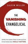 The Vanishing Evangelical: Saving the Church from Its Own Success by Restoring What Really Matters