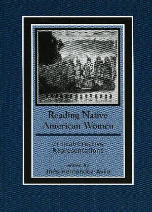 Reading Native American Women: Critical/Creative Representations