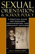 Sexual Orientation and School Policy: A Practical Guide for Teachers, Administrators, and Community Activists