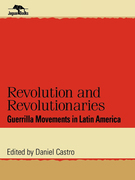 Revolution and Revolutionaries: Guerrilla Movements in Latin America