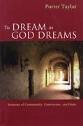 To Dream as God Dreams: Sermons of Community, Conversion, and Hope