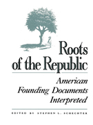 Roots of the Republic: American Founding Documents Interpreted