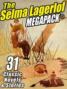The Selma Lagerlof Megapack: 31 Classic Novels and Stories