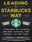 Leading the Starbucks Way: 5 Principles for Connecting with Your Customers, Your Products and Your People