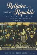 Religion and the New Republic: Faith in the Founding of America