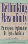 Rethinking Masculinity: Philosophical Explorations in Light of Feminism