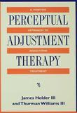 Perceptual Adjustment Therapy: A Positive Approach To Addictions Treatment